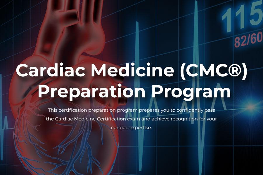 Cardiac Medicine Certification (CMC®) Review